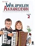 Wir spielen Akkordeon: Die Akkordeonschule für Unterricht und Selbststudium. Spielheft 2. Akkordeon.