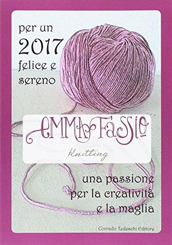 Per un 2017 felice e sereno. Una passione per la creatività e la maglia. Ediz. illustrata