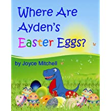 WHERE ARE AYDEN'S EASTER EGGS? (Book 1):(Easter Book)Great Family Activities … Colors Book/How to have fun with family! (children's book)