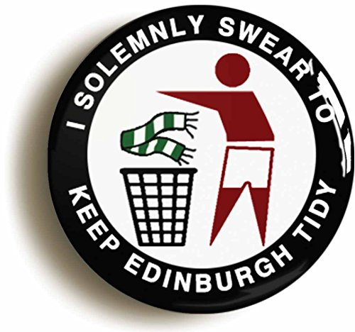 I SOLEMNLY SWEAR TO KEEP EDINBURGH TIDY  BADGE BUTTON PIN  1inch 25mm diameter  H