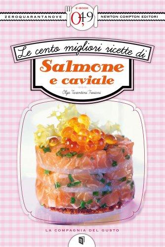Le cento migliori ricette di salmone e caviale (eNewton Zeroquarantanove)