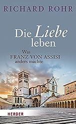 Die Liebe leben: Was Franz von Assisi anders machte
