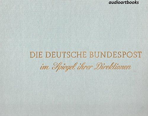 Die Deutsche Bundespost im Spiegel ihrer Direktionen: Ein Buch über Gefüge und Wiederaufbau der Bundespost und Land und Leute der Bundesrepublik Deutschland