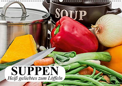 Suppen. Heiß geliebtes zum Löffeln (Wandkalender 2020 DIN A2 quer): Buntes und gesundes zum Löffeln ist sehr begehrt (Geburtstagskalender, 14 Seiten ) (CALVENDO Lifestyle) -