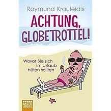 Achtung, Globetrottel!: Wovor Sie sich im Urlaub hüten sollten (Allgemeine Reihe. Bastei Lübbe Taschenbücher)