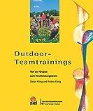 Outdoor-Teamtrainings: Von der Gruppe zum Hochleistungsteam (Gelbe Reihe: Praktische Erlebnispädagogik) - Stefan König, Andrea König