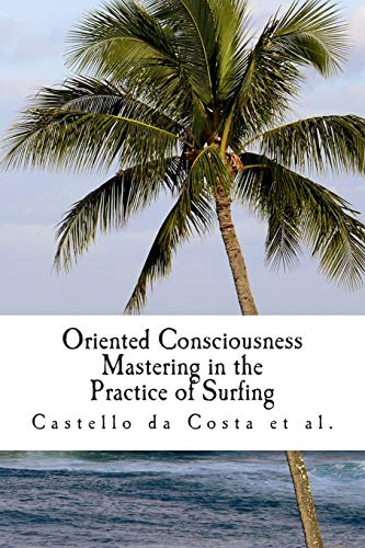 Oriented Consciousness Mastering in the Practice of Surfing: A book about the Learning of Surfing