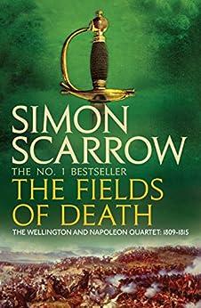 The Fields of Death (Wellington and Napoleon 4): (Revolution 4) (The Wellington and Napoleon Quartet) by [Scarrow, Simon]