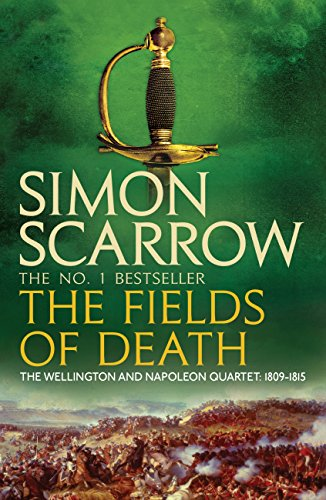 The Fields of Death (Wellington and Napoleon 4): (Revolution 4) (The Wellington and Napoleon Quartet) (English Edition) por Simon Scarrow