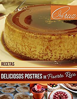Recetas: Deliciosos Postres de Puerto Rico de [Cruz, Iris]