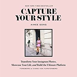 Capture Your Style: Transform Your Instagram Images, Showcase Your Life, and Build the