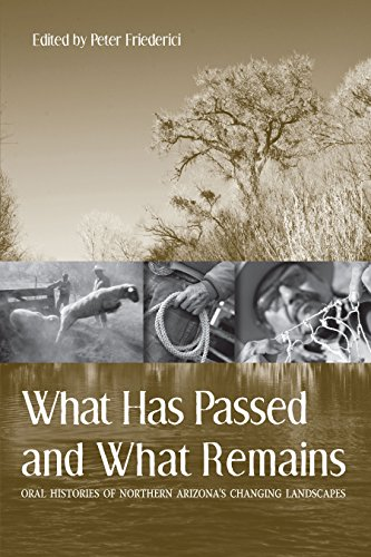 What Has Passed and What Remains: Oral Histories of Northern Arizona's Changing Landscapes (English Edition) -