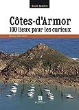 COTES-D'ARMOR 100 LIEUX POUR LES CURIEUX