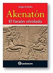 Akenaton: El Faraon Olvidado (Hombre y Sus Ideas (Lectorum))