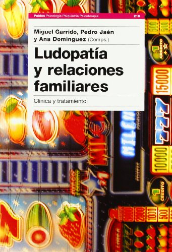 Ludopatia Y Relaciones Familiares/ Compulsive Gambling and Family Relationships: Clinica Y Tratamiento / Clinical and Treatment