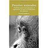 Pensées animales : Manifeste pour l'anti-spécisme, le végétarisme, le droit et la libération des animaux