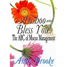 Atishoo and Bless You! The ABC of Mucus Management (English Edition)