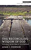 The Reconciling Wisdom of God: Reframing the Doctrine of the Atonement (Snapshots)