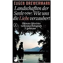 Landschaften der Seele oder: Wie uns die Liebe verzaubert - Grimms Märchen tiefenpsychologisch gedeutet