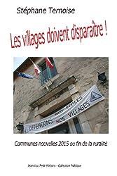 Les villages doivent disparaître!: Communes nouvelles 2015 ou fin de la ruralité
