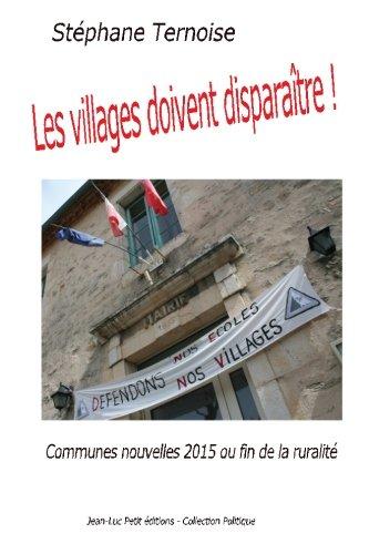 Les villages doivent disparaître!: Communes nouvelles 2015 ou fin de la ruralité par Stéphane Ternoise