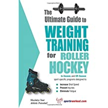 The Ultimate Guide to Weight Training for Roller Hockey (The Ultimate Guide to Weight Training for Sports, 19) by Rob Price (2003-06-01)