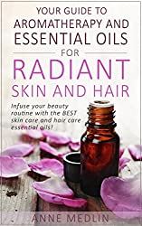 Aromatherapy and Essential Oils for Radiant Skin and Hair: Aromatherapy and Essential Oils Recipes for Skincare, Haircare, and Well-Being (Essential Oils for Beginners Book 3) (English Edition)