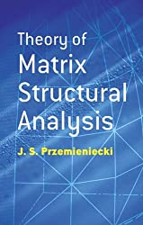 Theory of Matrix Structural Analysis (Dover Civil and Mechanical Engineering) by J. S. Przemieniecki (2012-06-13)