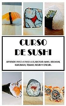 CURSO SUSHI: APRENDE PASO A PASO A ELABORAR: MAKI, URAMAKI, KAKUMAKI, TEMAKI, NIGIRI Y ONIGIRI. de [PÉREZ ARAGÓN, PEDRO LUIS, CASTRO CHECA, CRISTINA]