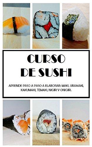 CURSO SUSHI: APRENDE PASO A PASO A ELABORAR: MAKI, URAMAKI, KAKUMAKI, TEMAKI, NIGIRI Y ONIGIRI. por PEDRO LUIS PÉREZ ARAGÓN