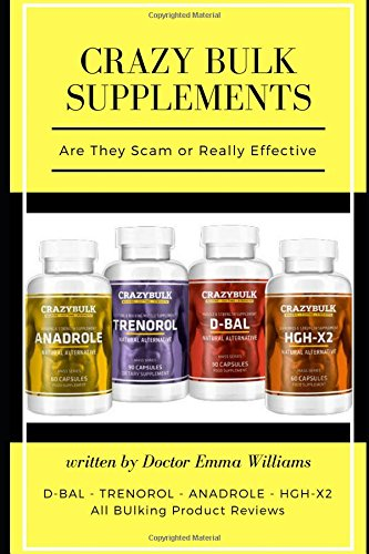 Crazy Bulk Supplements: Are They Effective or Not:LEGAL STEROIDS, SUPPLEMENTS, PILLS REAL REVIEWS WITH TEST AND REAL USER DISCUSSION-D-BAL, TRENOROL, ANADROLE, HGH-X2 test and supplements real result por Emma Williams