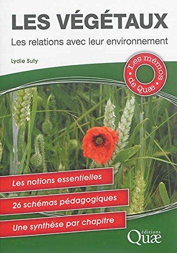 Les végétaux - Les relations avec leur environnement: Les notions essentielles. 28 schémas pédagogiques. Une synthèse par chapitre.