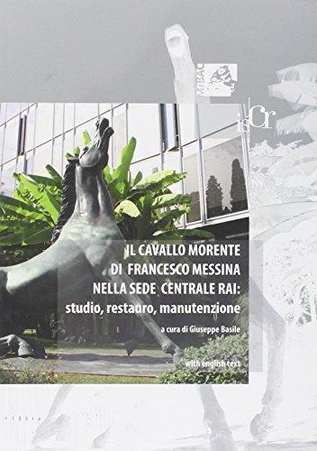 Il cavallo morente di Francesco Messina nella sede centrale Rai. Studio, restauro, manutenzione. Ediz. italiana e inglese (Arte)