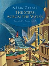 The Steps Across the Water by Adam Gopnik (2010-11-23)