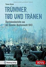 Trümmer, Tod und Tränen: Überlebensberichte aus der Kasseler Bombennacht 1943 (Bombardierungsband)
