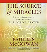 The Source of Miracles: 7 Steps to Transforming Your Life through the Lord's Prayer by Kathleen McGowan (2009-11-10)