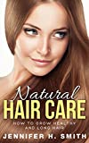 Natural Hair Care: How to Grow Healthy and Long Hair