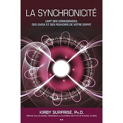 La synchronicité: L'art des coïncidences, des choix et des pouvoirs de votre esprit