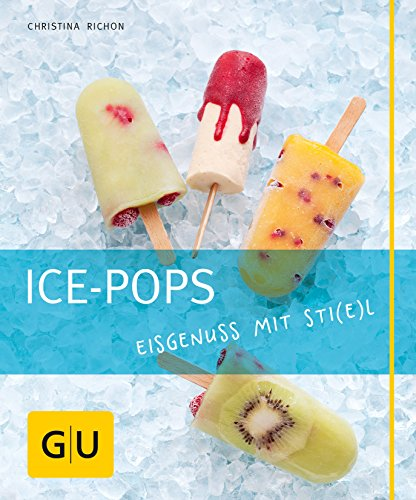 Ice-Pops: Eisgenuss mit Sti(e)l (GU Just cooking)
