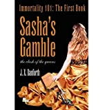 { SASHA'S GAMBLE: IMMORTALITY 101: THE FIRST BOOK, CLASH OF THE QUEENS } By Danforth, J X ( Author ) [ Sep - 2012 ] [ Paperback ]