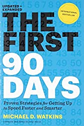 The First 90 Days, Updated and Expanded: Proven Strategies for Getting Up to Speed Faster and Smarter