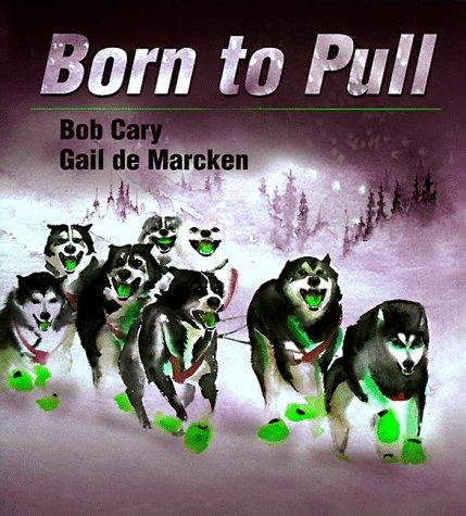 Born to Pull par  Bob Cary, Gail De Marcken