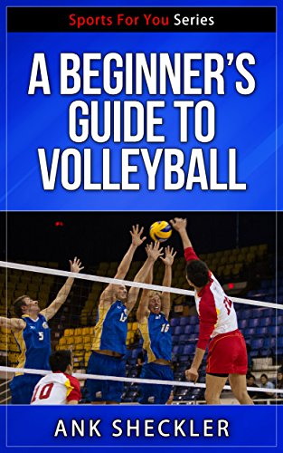 Volleyball: A Beginner's Guide To Volleyball: Get Started Playing And Winning At Volleyball! (Sports For You Series Book 7) (English Edition)
