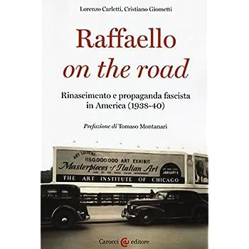 Raffaello On The Road. Rinascimento E Propaganda Fascista In America (1938-40)