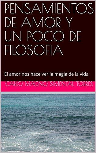 PENSAMIENTOS DE AMOR Y UN POCO DE FILOSOFIA: El amor nos hace ver la magia de la vida (Reflexiones y romanticismo n 2)