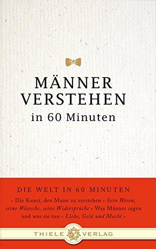 Männer verstehen in 60 Minuten (Die Welt in 60 Minuten, Band 6)