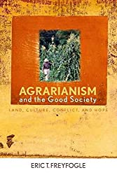 [Agrarianism and the Good Society: Land, Culture, Conflict, and Hope] (By: Eric T. Freyfogle) [published: March, 2007]
