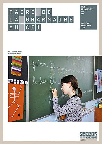 Faire de la grammaire au CE1 par Françoise Picot, Delphine Picot