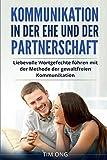 Kommunikation in der Ehe und der Partnerschaft: Liebevolle Wortgefechte führen mit der Methode der gewaltfreien Kommunikation