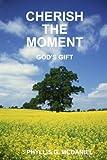 CHERISH THE MOMENT: GODS GIFT
